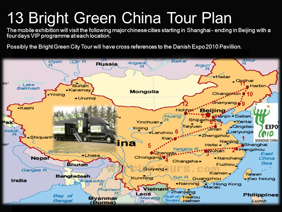 13 Bright Green China Tour Plan The mobile exhibition will visit the following major chinese cities starting in Shanghai - ending in Beijing with a four days VIP programme at each location.