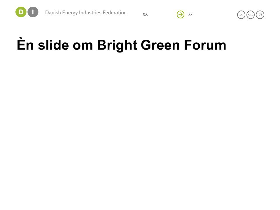 xx xx.xxx. 09 XX Èn slide om Bright Green Forum