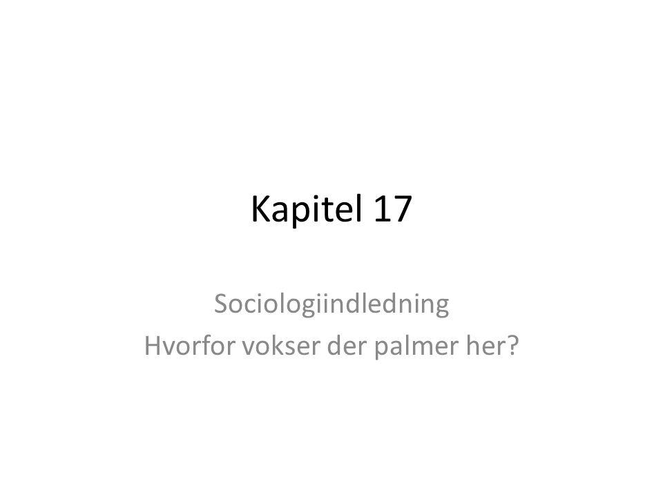 Kapitel 17 Sociologiindledning Hvorfor vokser der palmer her