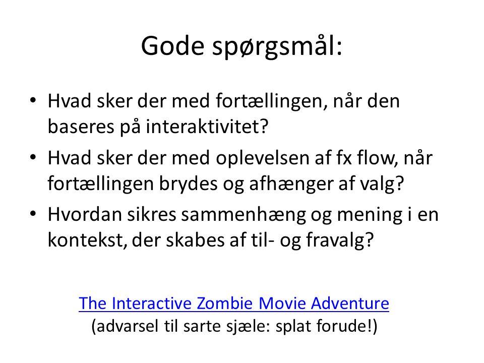 Gode spørgsmål: • Hvad sker der med fortællingen, når den baseres på interaktivitet.