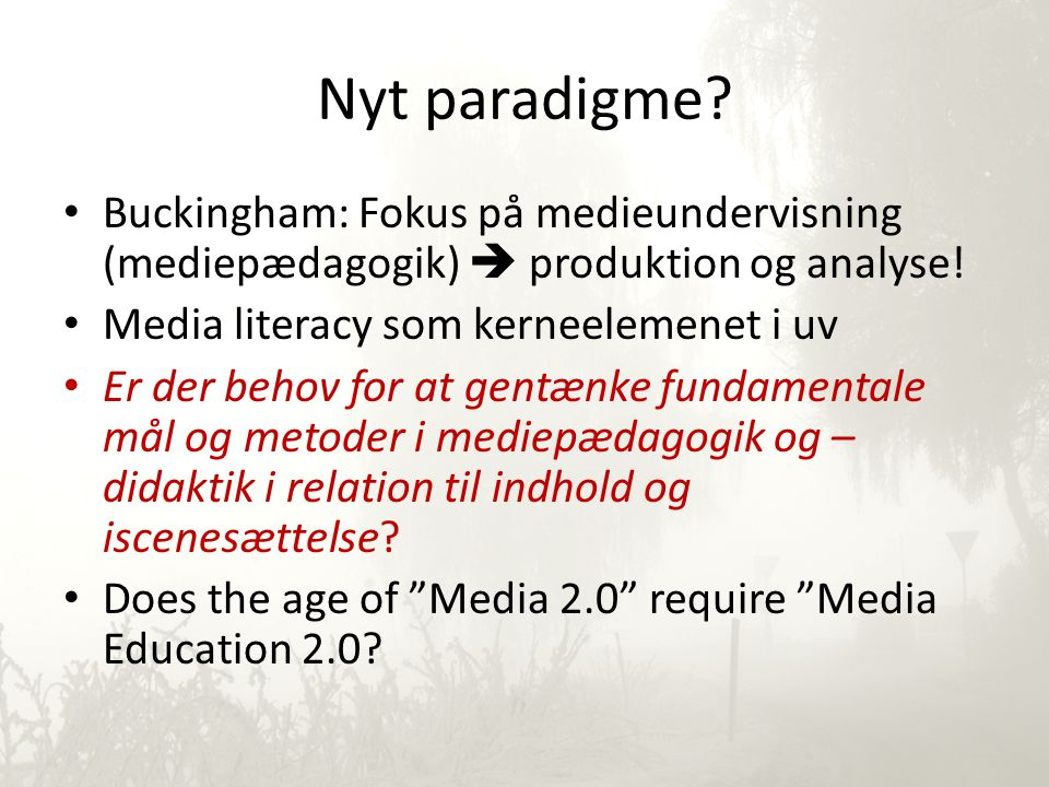 Nyt paradigme. • Buckingham: Fokus på medieundervisning (mediepædagogik)  produktion og analyse.