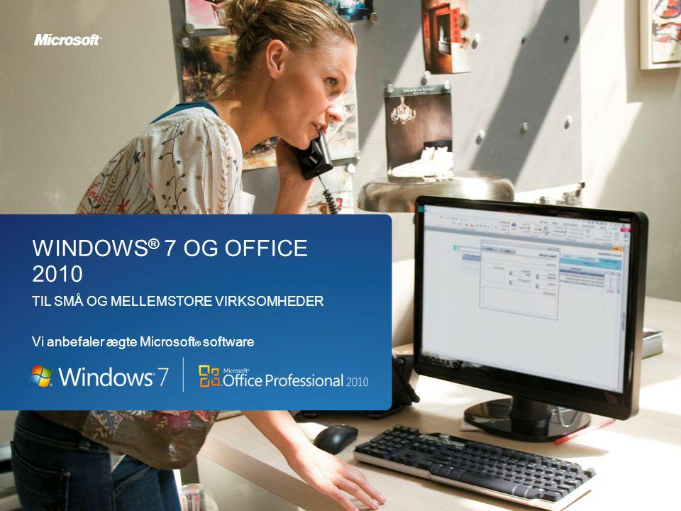 Windows ® 7 og Office 2010 til små og mellemstore virksomheder WINDOWS ® 7 OG OFFICE 2010 TIL SMÅ OG MELLEMSTORE VIRKSOMHEDER Vi anbefaler ægte Microsoft ® software