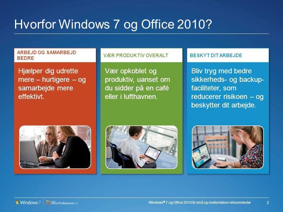 Windows ® 7 og Office 2010 til små og mellemstore virksomheder Hvorfor Windows 7 og Office 2010 2