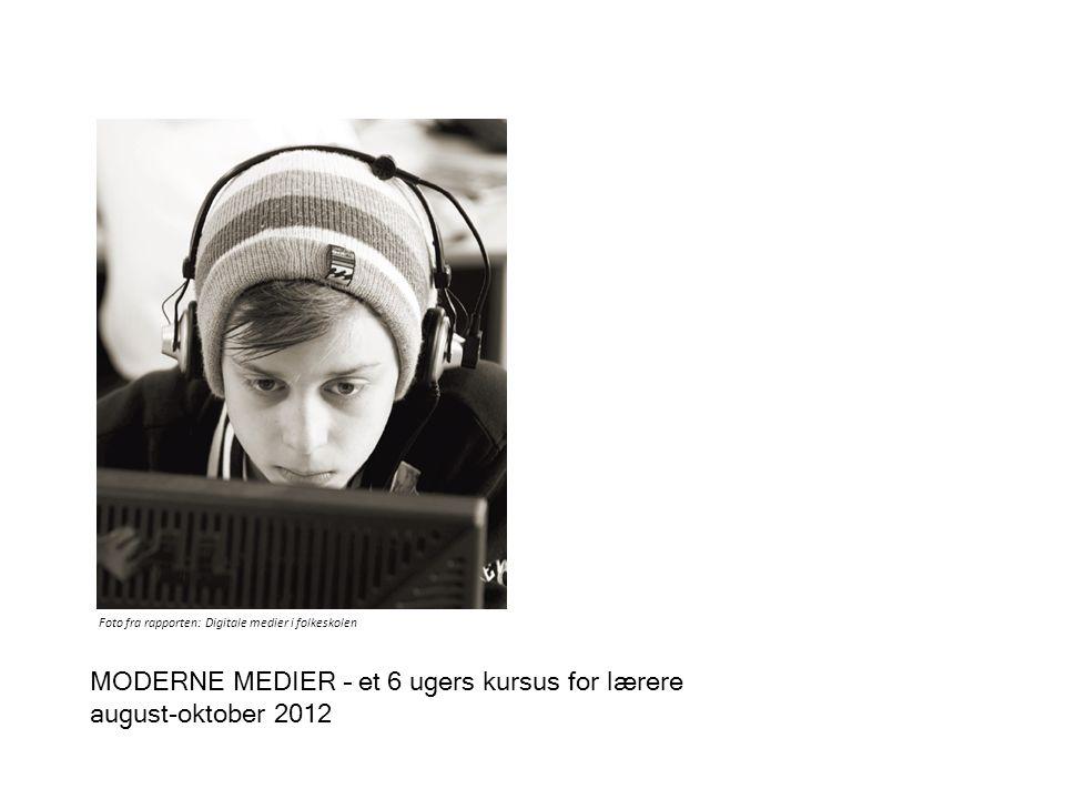MODERNE MEDIER – et 6 ugers kursus for lærere august-oktober 2012 Foto fra rapporten: Digitale medier i folkeskolen