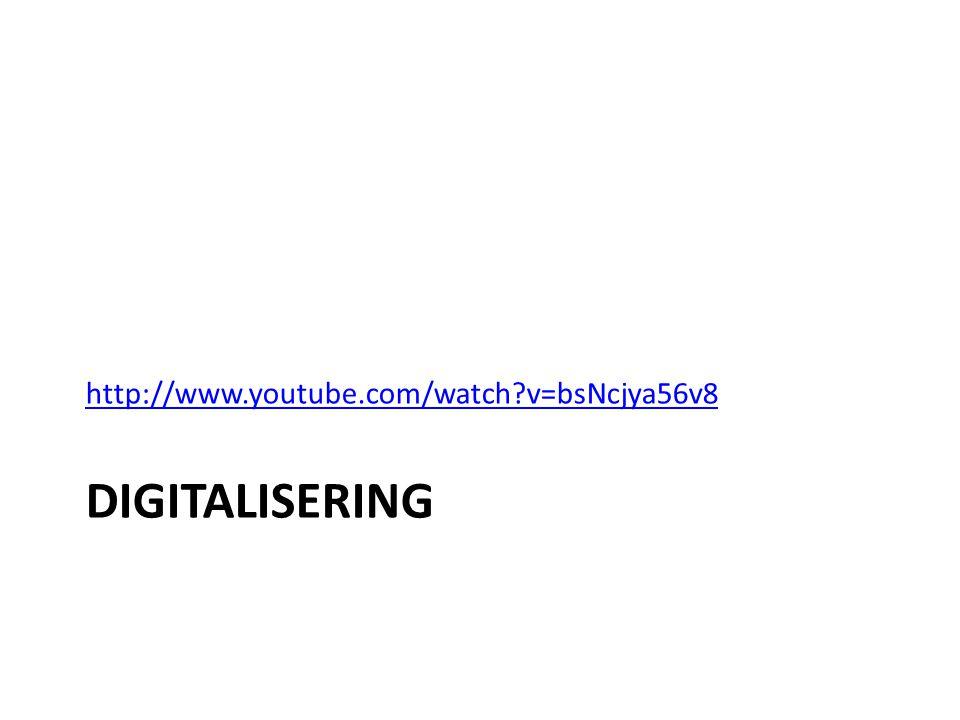 DIGITALISERING http://www.youtube.com/watch v=bsNcjya56v8