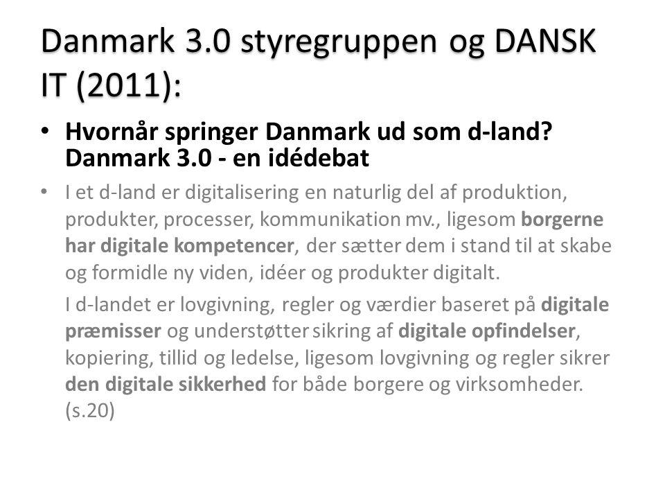 Danmark 3.0 styregruppen og DANSK IT (2011): • Hvornår springer Danmark ud som d-land.