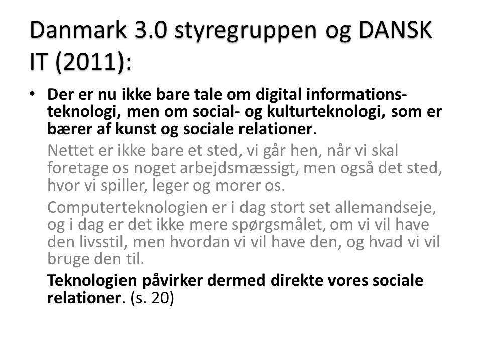 Danmark 3.0 styregruppen og DANSK IT (2011): • Der er nu ikke bare tale om digital informations- teknologi, men om social- og kulturteknologi, som er bærer af kunst og sociale relationer.