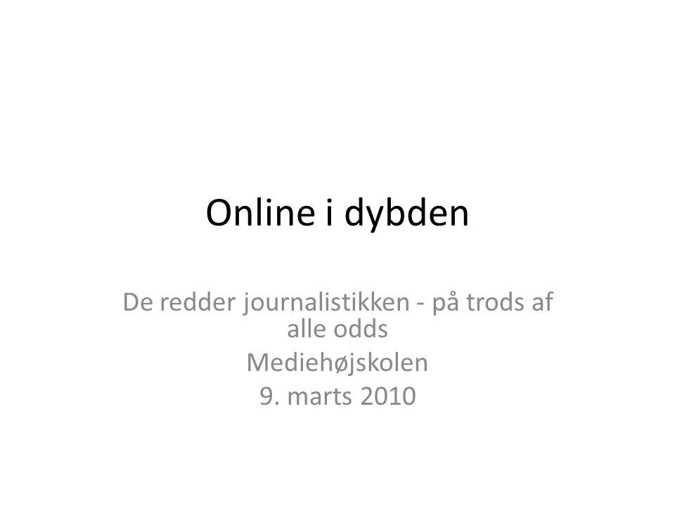Online i dybden De redder journalistikken - på trods af alle odds Mediehøjskolen 9. marts 2010