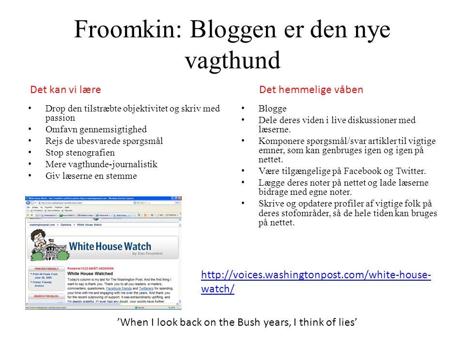 Froomkin: Bloggen er den nye vagthund • Drop den tilstræbte objektivitet og skriv med passion • Omfavn gennemsigtighed • Rejs de ubesvarede spørgsmål • Stop stenografien • Mere vagthunde-journalistik • Giv læserne en stemme • Blogge • Dele deres viden i live diskussioner med læserne.