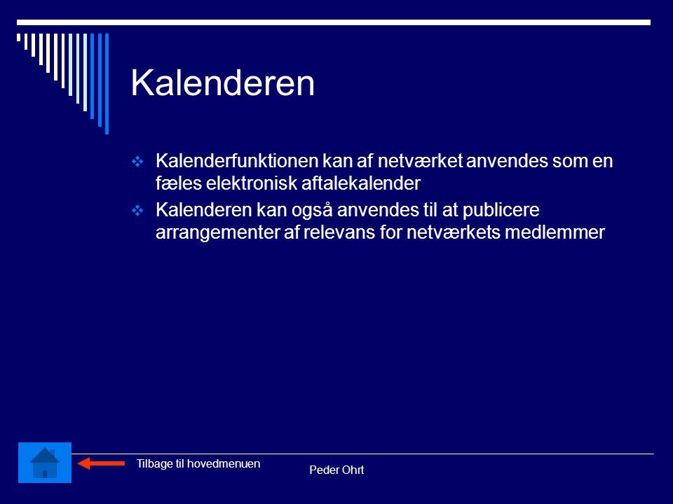 Peder Ohrt Kalenderen  Kalenderfunktionen kan af netværket anvendes som en fæles elektronisk aftalekalender  Kalenderen kan også anvendes til at publicere arrangementer af relevans for netværkets medlemmer Tilbage til hovedmenuen