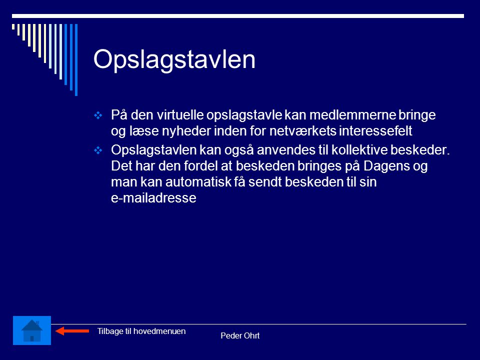 Peder Ohrt Opslagstavlen  På den virtuelle opslagstavle kan medlemmerne bringe og læse nyheder inden for netværkets interessefelt  Opslagstavlen kan også anvendes til kollektive beskeder.