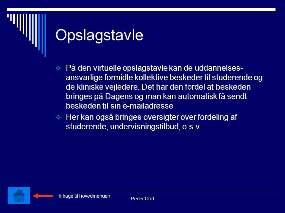 Peder Ohrt Opslagstavle  På den virtuelle opslagstavle kan de uddannelses- ansvarlige formidle kollektive beskeder til studerende og de kliniske vejledere.
