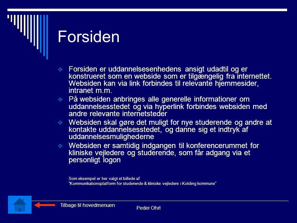 Peder Ohrt Forsiden  Forsiden er uddannelsesenhedens ansigt udadtil og er konstrueret som en webside som er tilgængelig fra internettet.
