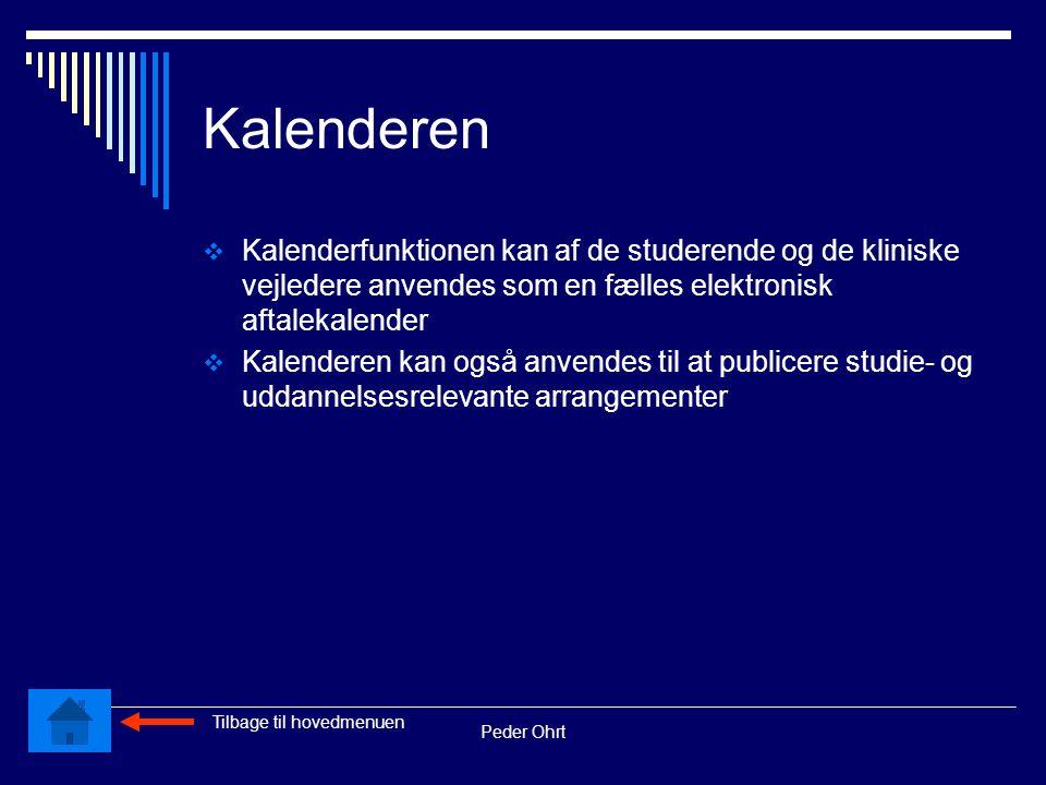 Peder Ohrt Kalenderen  Kalenderfunktionen kan af de studerende og de kliniske vejledere anvendes som en fælles elektronisk aftalekalender  Kalenderen kan også anvendes til at publicere studie- og uddannelsesrelevante arrangementer Tilbage til hovedmenuen