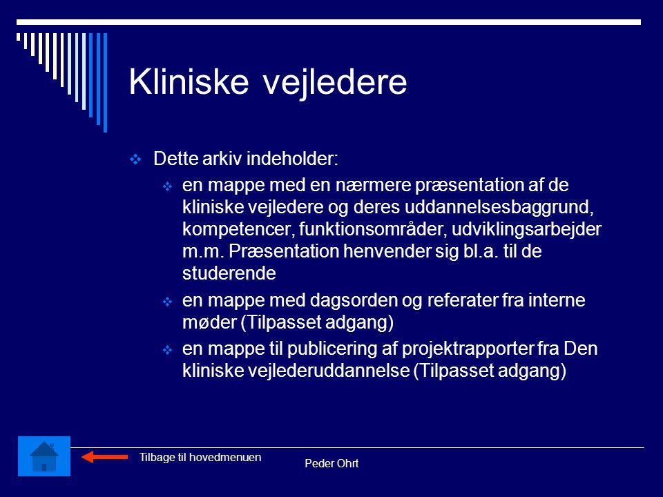 Peder Ohrt Kliniske vejledere  Dette arkiv indeholder:  en mappe med en nærmere præsentation af de kliniske vejledere og deres uddannelsesbaggrund, kompetencer, funktionsområder, udviklingsarbejder m.m.