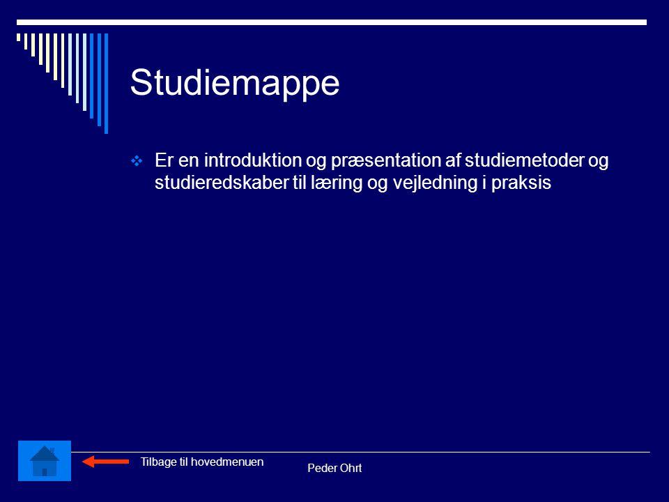 Peder Ohrt Studiemappe  Er en introduktion og præsentation af studiemetoder og studieredskaber til læring og vejledning i praksis Tilbage til hovedmenuen