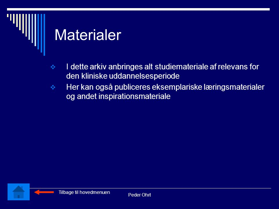 Peder Ohrt Materialer  I dette arkiv anbringes alt studiemateriale af relevans for den kliniske uddannelsesperiode  Her kan også publiceres eksemplariske læringsmaterialer og andet inspirationsmateriale Tilbage til hovedmenuen