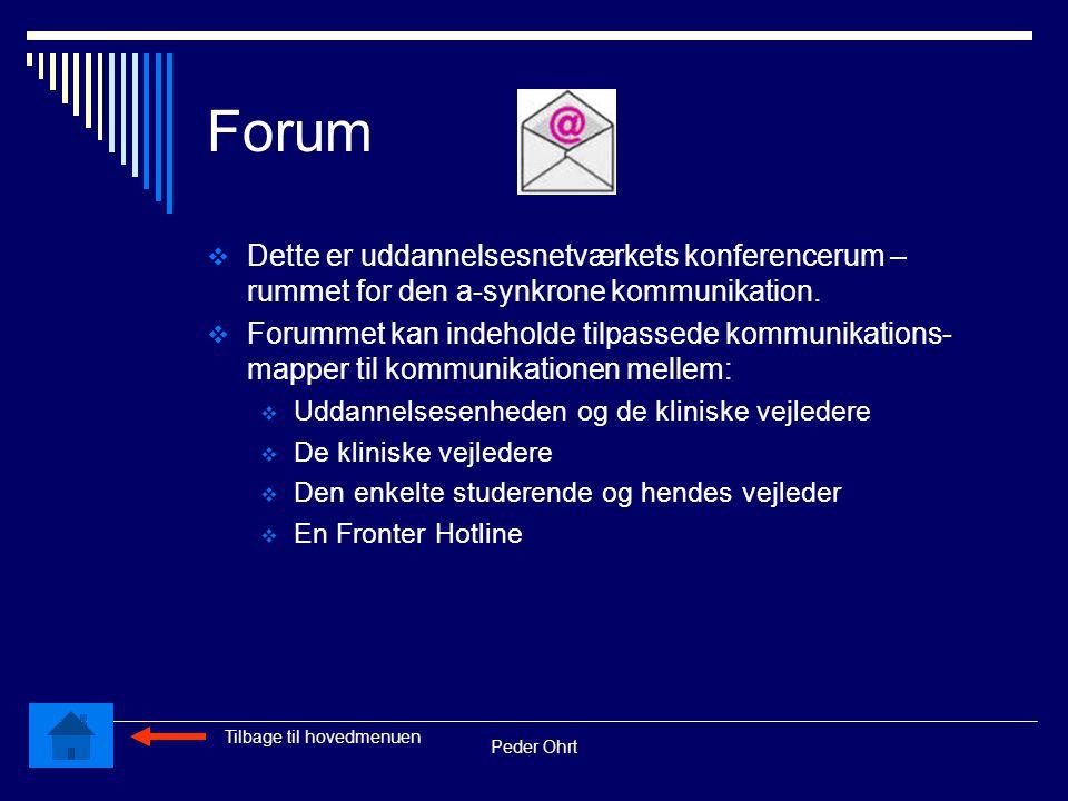 Peder Ohrt Forum  Dette er uddannelsesnetværkets konferencerum – rummet for den a-synkrone kommunikation.