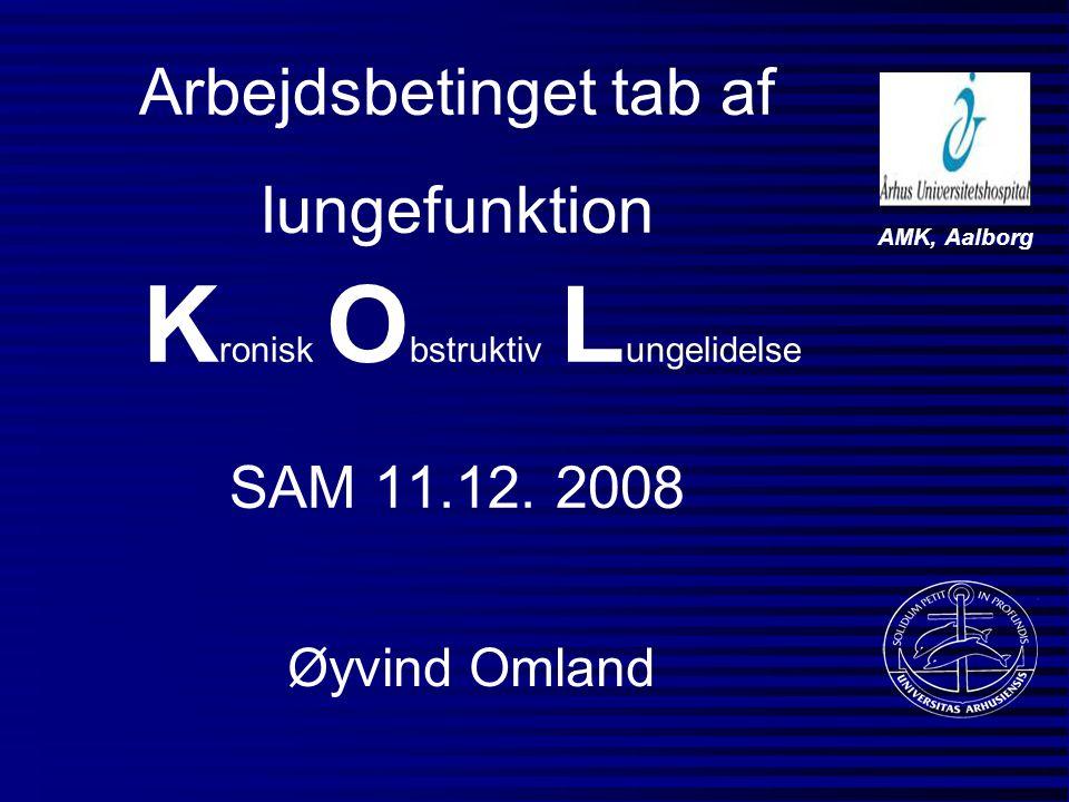 Arbejdsbetinget tab af lungefunktion K ronisk O bstruktiv L ungelidelse SAM 11.12. 2008 Øyvind Omland AMK, Aalborg