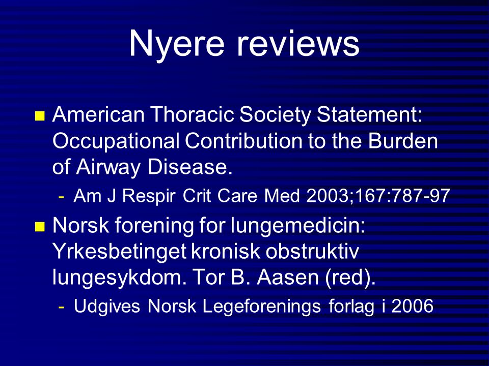 Nyere reviews n American Thoracic Society Statement: Occupational Contribution to the Burden of Airway Disease. -Am J Respir Crit Care Med 2003;167:78