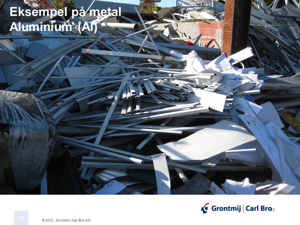© 2010, Grontmij | Carl Bro A/S 13 Eksempel på metal Aluminium (Al)
