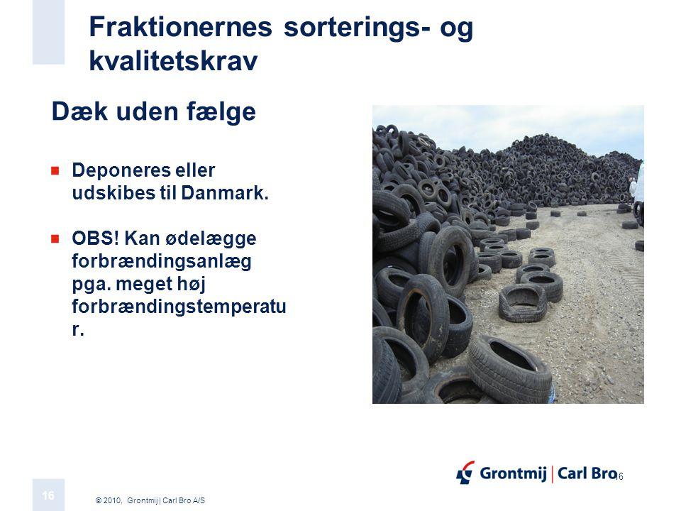 © 2010, Grontmij | Carl Bro A/S 16 Fraktionernes sorterings- og kvalitetskrav Dæk uden fælge Deponeres eller udskibes til Danmark.