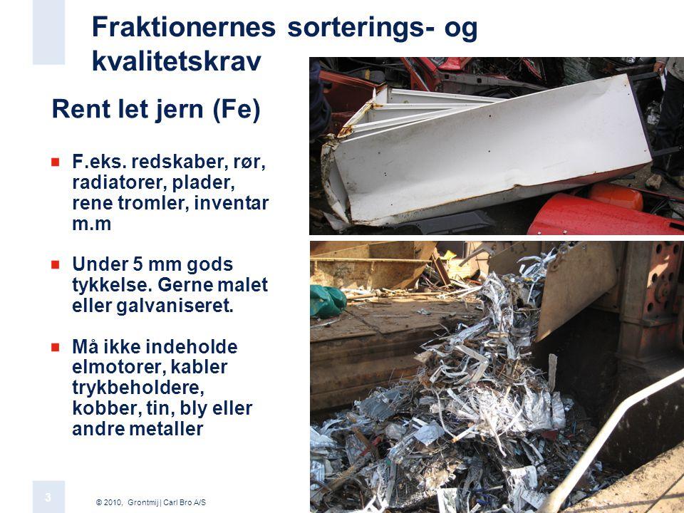© 2010, Grontmij | Carl Bro A/S 3 3 Fraktionernes sorterings- og kvalitetskrav Rent let jern (Fe) F.eks.