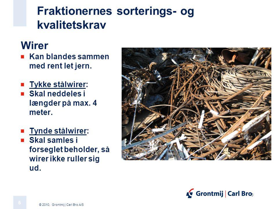 © 2010, Grontmij | Carl Bro A/S 5 5 Fraktionernes sorterings- og kvalitetskrav Wirer Kan blandes sammen med rent let jern.