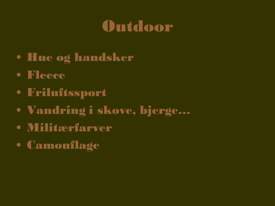 Outdoor •Hue og handsker •Fleece •Friluftssport •Vandring i skove, bjerge… •Militærfarver •Camouflage