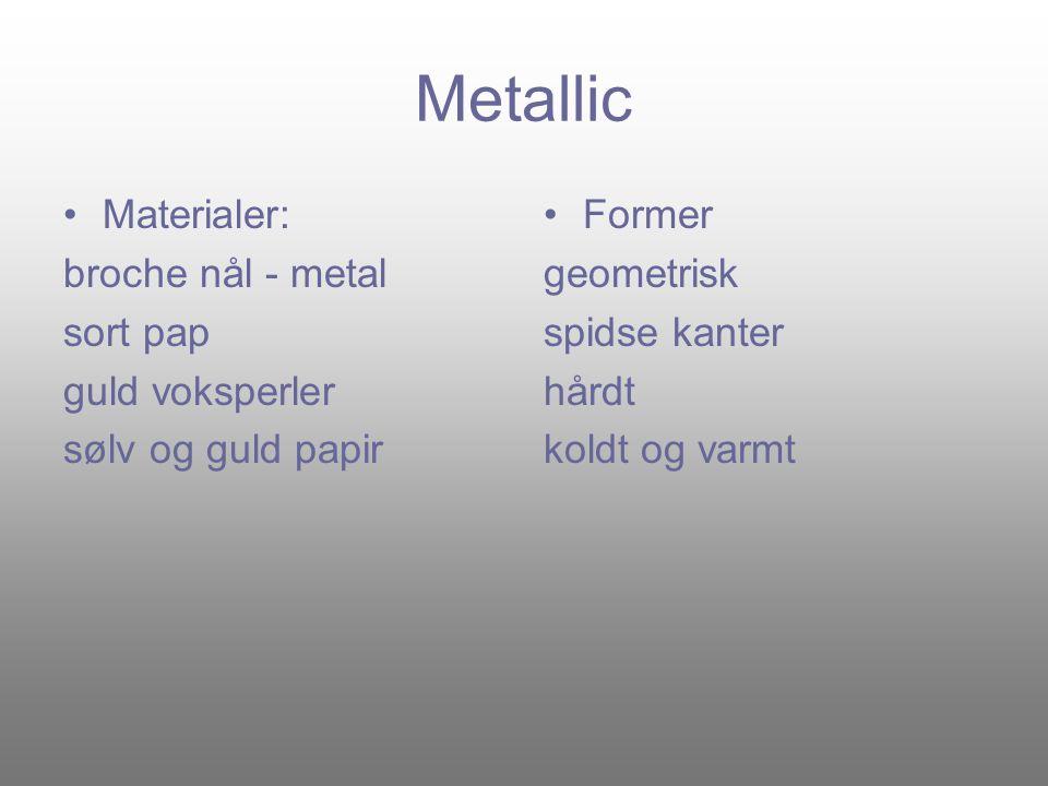 Metallic •Materialer: broche nål - metal sort pap guld voksperler sølv og guld papir •Former geometrisk spidse kanter hårdt koldt og varmt
