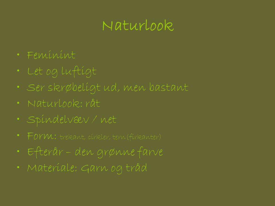Naturlook •Feminint •Let og luftigt •Ser skrøbeligt ud, men bastant •Naturlook: råt •Spindelvæv / net •Form: trekant, cirkler, tern(firkanter) •Efterår – den grønne farve •Materiale: Garn og tråd