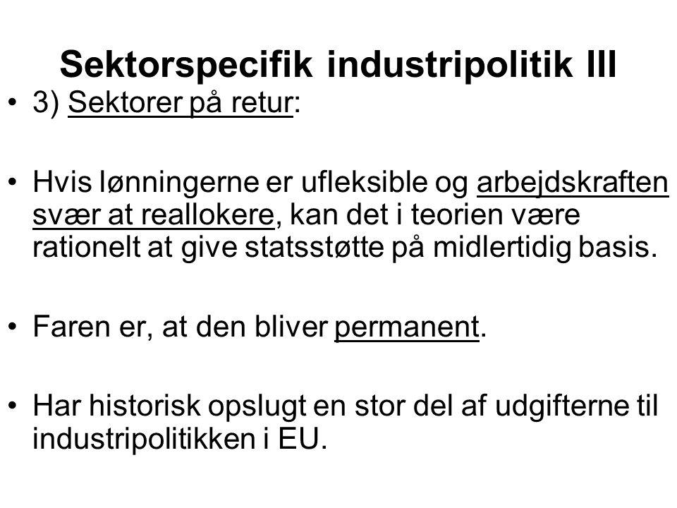 Sektorspecifik industripolitik III •3) Sektorer på retur: •Hvis lønningerne er ufleksible og arbejdskraften svær at reallokere, kan det i teorien være rationelt at give statsstøtte på midlertidig basis.