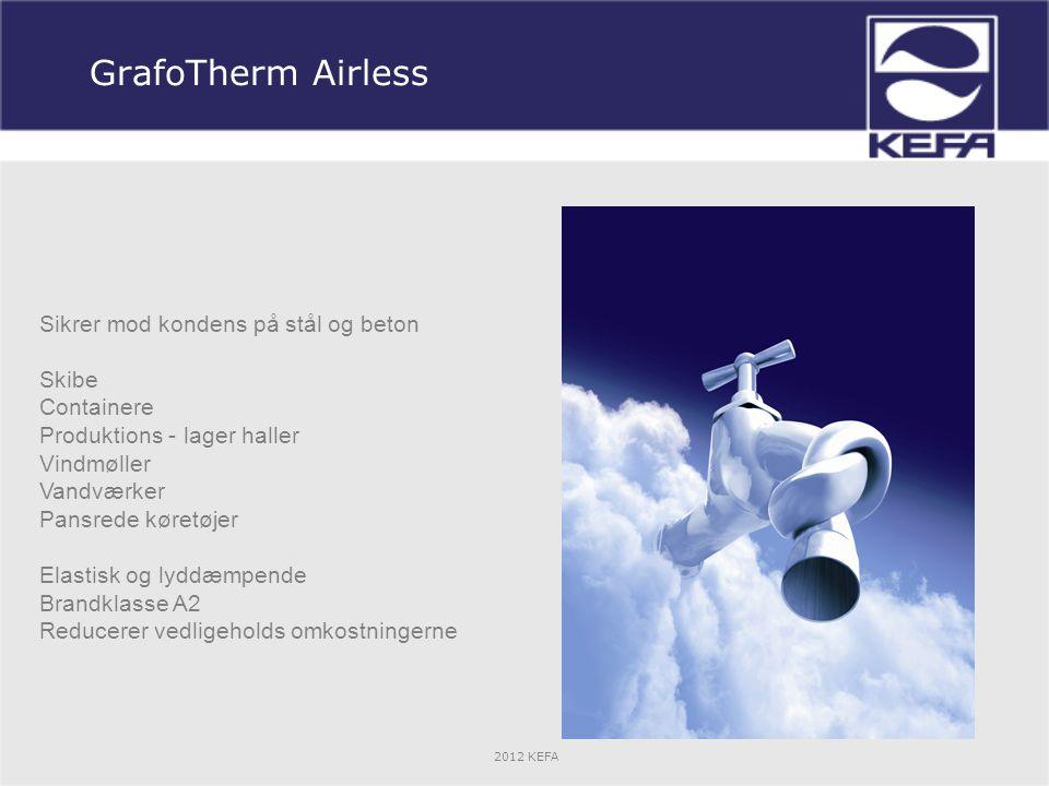 GrafoTherm Airless Sikrer mod kondens på stål og beton Skibe Containere Produktions - lager haller Vindmøller Vandværker Pansrede køretøjer Elastisk og lyddæmpende Brandklasse A2 Reducerer vedligeholds omkostningerne 2012 KEFA