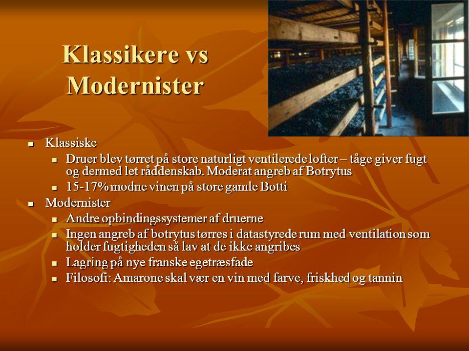 Klassikere vs Modernister  Klassiske  Druer blev tørret på store naturligt ventilerede lofter – tåge giver fugt og dermed let råddenskab.