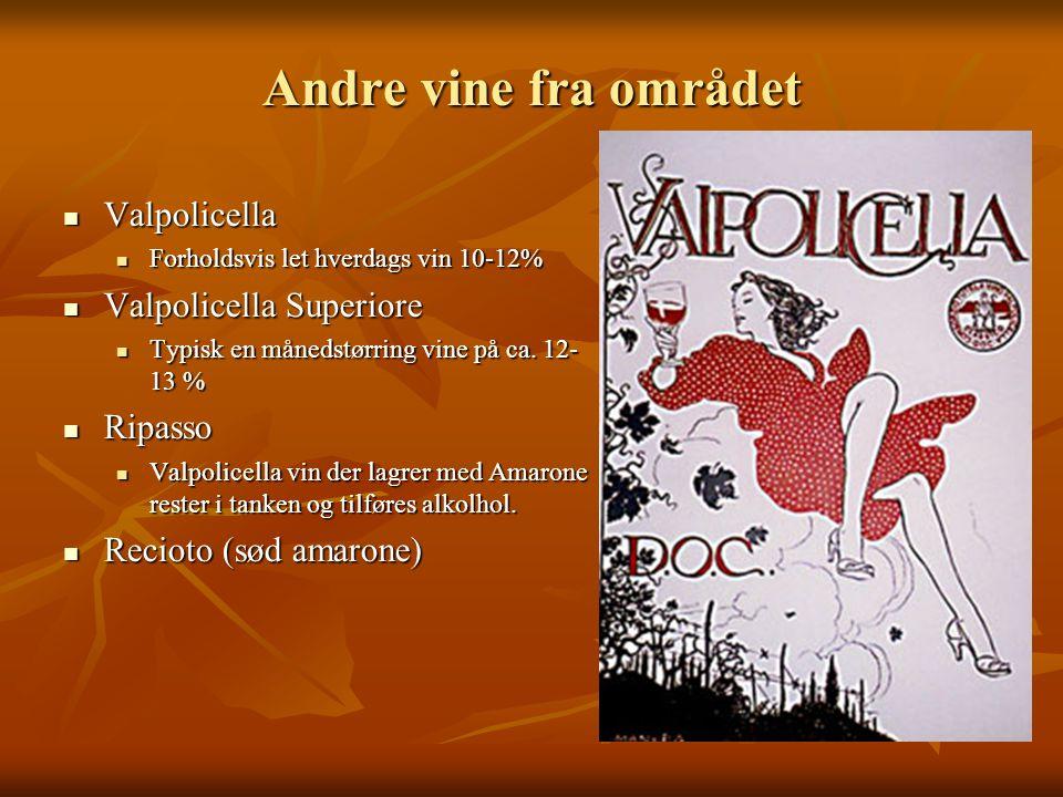 Andre vine fra området  Valpolicella  Forholdsvis let hverdags vin 10-12%  Valpolicella Superiore  Typisk en månedstørring vine på ca.