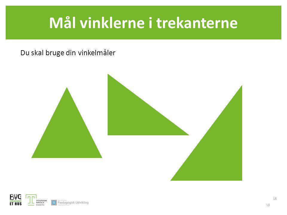 Mål vinklerne i trekanterne 15 Du skal bruge din vinkelmåler