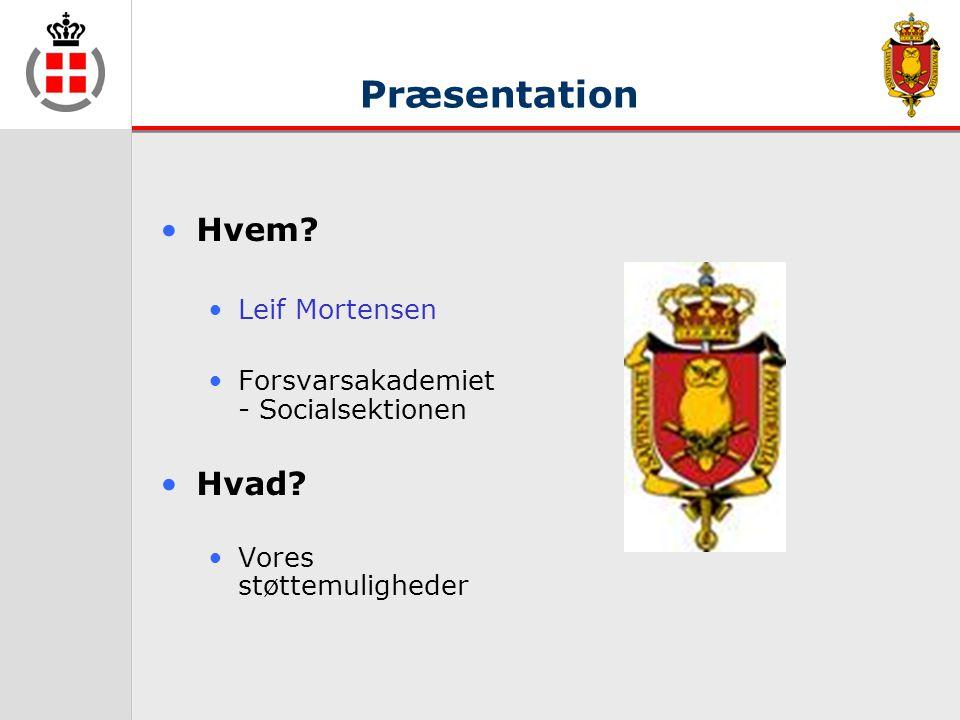 Præsentation •Hvem. •Leif Mortensen •Forsvarsakademiet - Socialsektionen •Hvad.