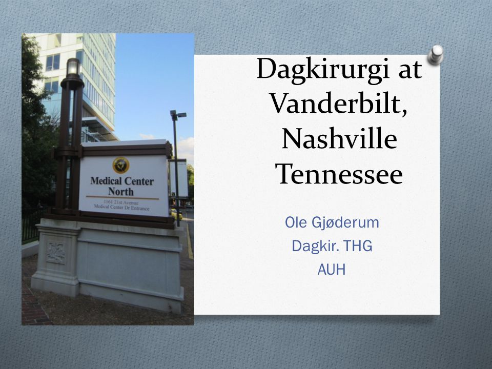 Dagkirurgi at Vanderbilt, Nashville Tennessee Ole Gjøderum Dagkir. THG AUH