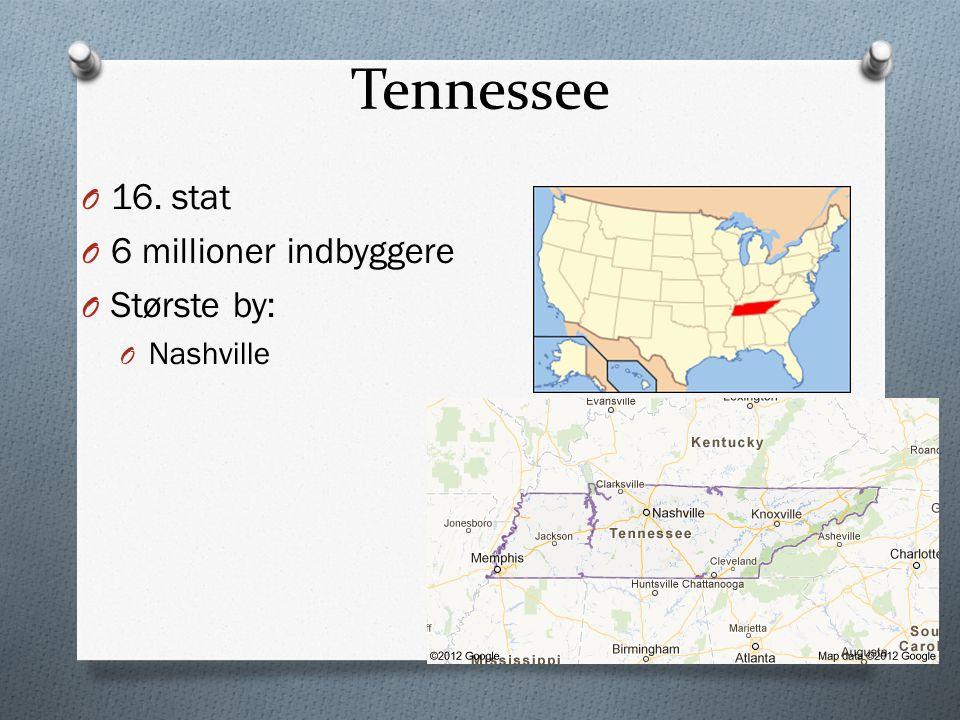 Tennessee O 16. stat O 6 millioner indbyggere O Største by: O Nashville