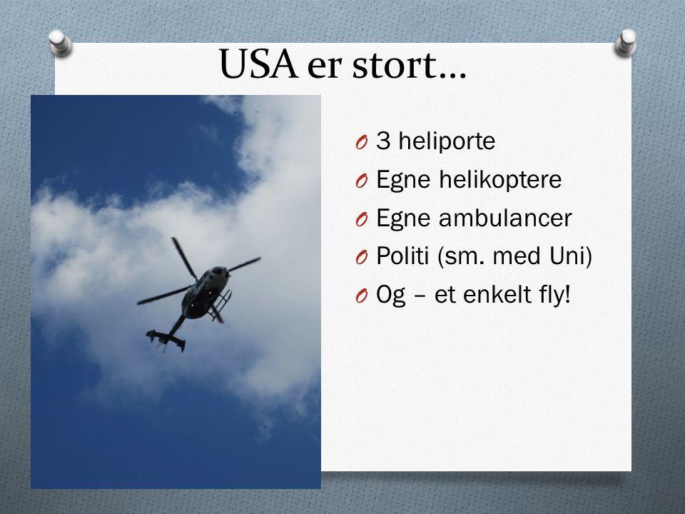 USA er stort… O 3 heliporte O Egne helikoptere O Egne ambulancer O Politi (sm.