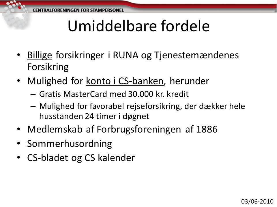 Umiddelbare fordele • Billige forsikringer i RUNA og Tjenestemændenes Forsikring • Mulighed for konto i CS-banken, herunder – Gratis MasterCard med 30.000 kr.