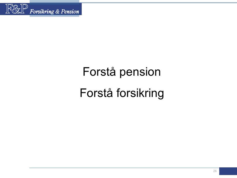 26 Forstå pension Forstå forsikring