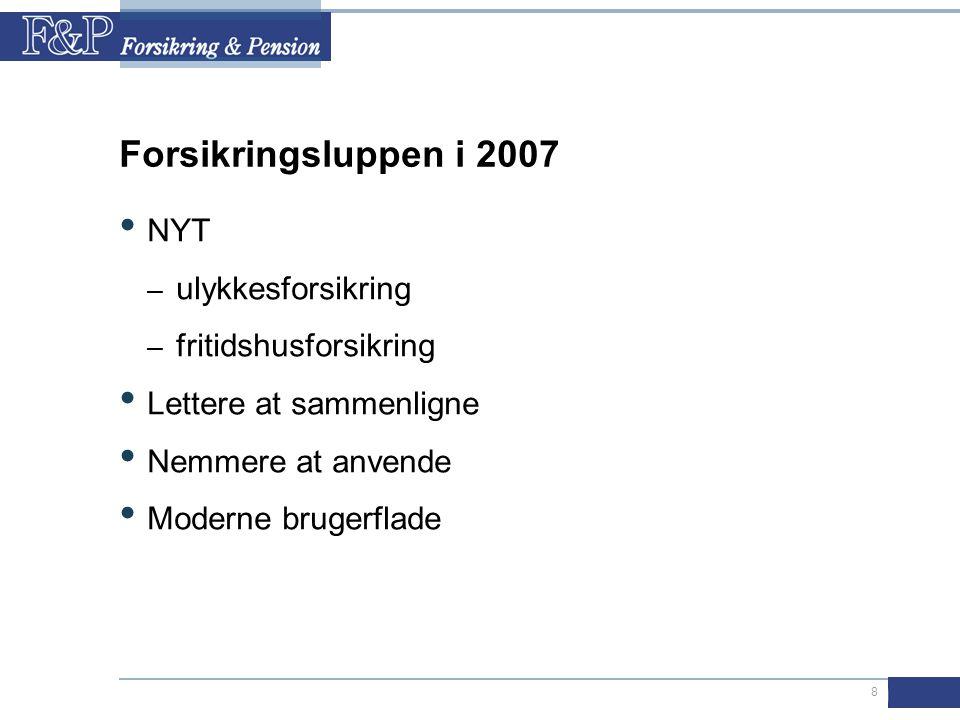 8 Forsikringsluppen i 2007 • NYT – ulykkesforsikring – fritidshusforsikring • Lettere at sammenligne • Nemmere at anvende • Moderne brugerflade