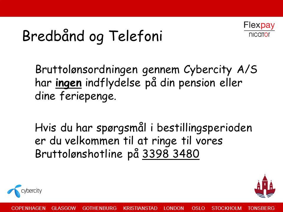 COPENHAGEN GLASGOW GOTHENBURG KRISTIANSTAD LONDON OSLO STOCKHOLM TONSBERG Bredbånd og Telefoni Bruttolønsordningen gennem Cybercity A/S har ingen indflydelse på din pension eller dine feriepenge.