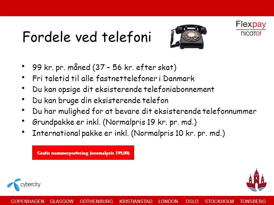 COPENHAGEN GLASGOW GOTHENBURG KRISTIANSTAD LONDON OSLO STOCKHOLM TONSBERG Fordele ved telefoni • 99 kr.