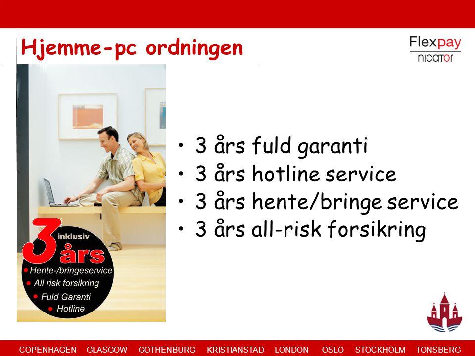 COPENHAGEN GLASGOW GOTHENBURG KRISTIANSTAD LONDON OSLO STOCKHOLM TONSBERG •3 års fuld garanti •3 års hotline service •3 års hente/bringe service •3 års all-risk forsikring Hjemme-pc ordningen