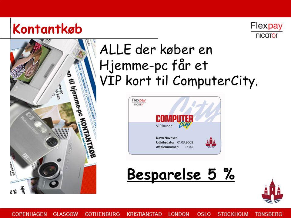 COPENHAGEN GLASGOW GOTHENBURG KRISTIANSTAD LONDON OSLO STOCKHOLM TONSBERG ALLE der køber en Hjemme-pc får et VIP kort til ComputerCity.
