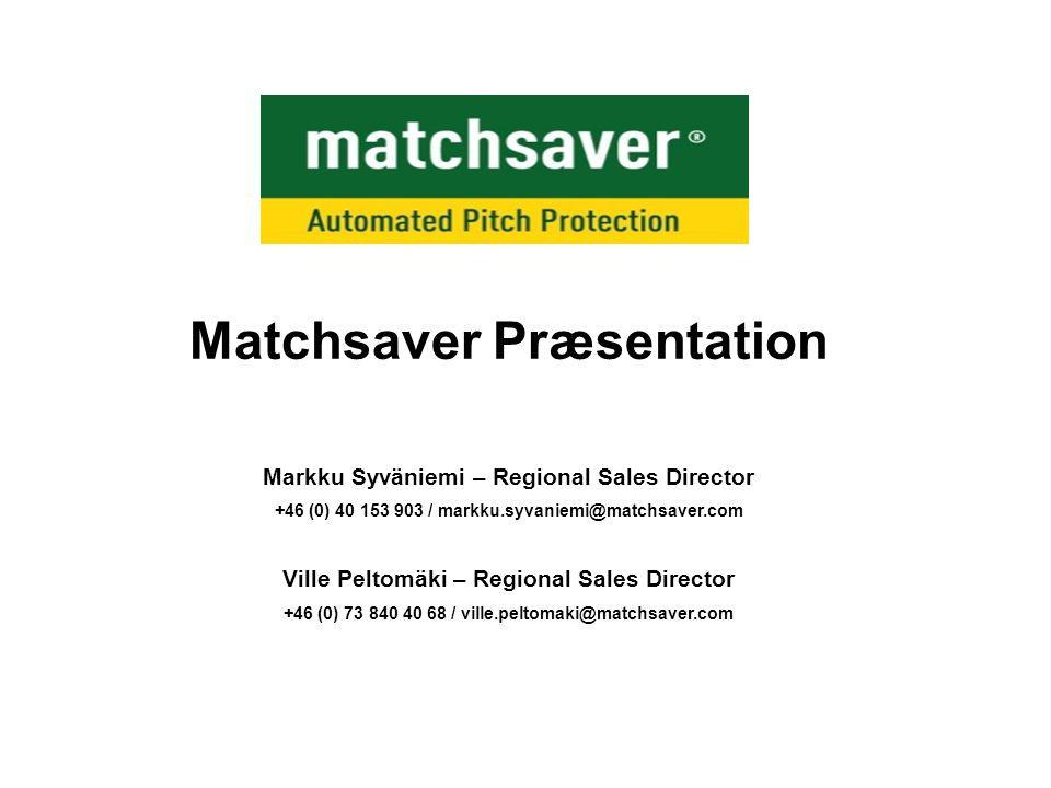 Matchsaver Præsentation Markku Syväniemi – Regional Sales Director +46 (0) 40 153 903 / markku.syvaniemi@matchsaver.com Ville Peltomäki – Regional Sales Director +46 (0) 73 840 40 68 / ville.peltomaki@matchsaver.com