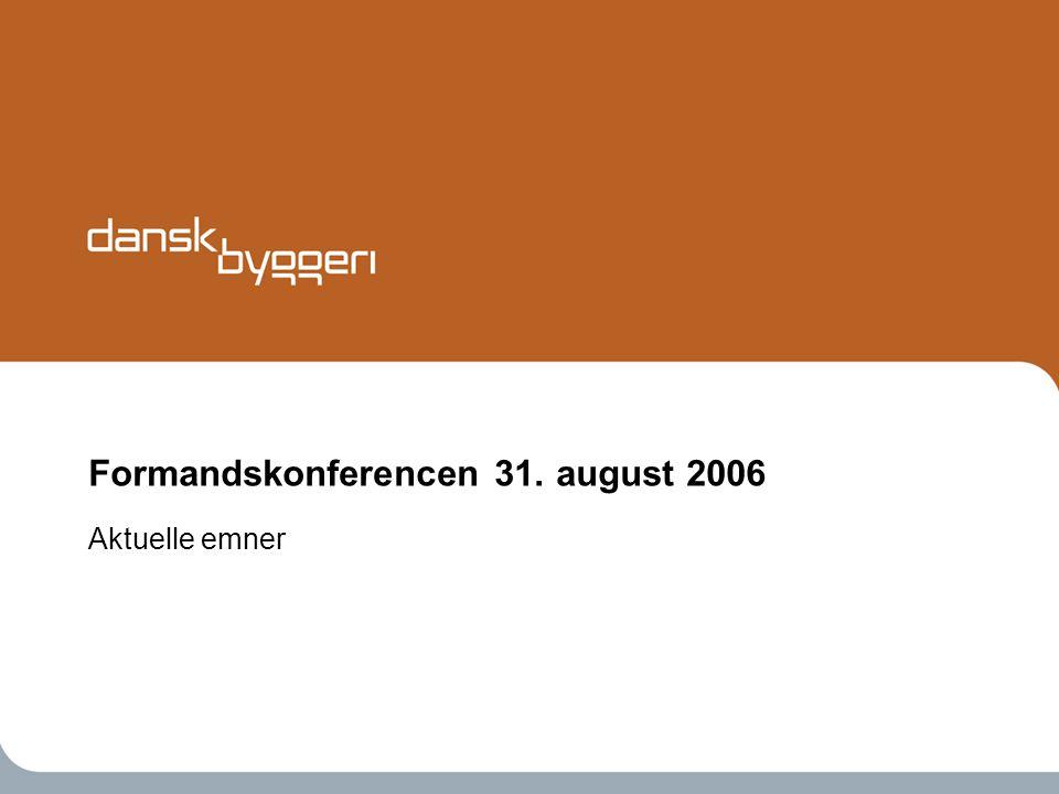 Formandskonferencen 31. august 2006 Aktuelle emner