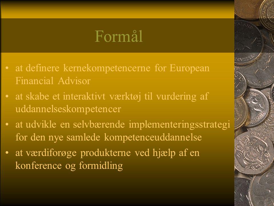 Formål •at definere kernekompetencerne for European Financial Advisor •at skabe et interaktivt værktøj til vurdering af uddannelseskompetencer •at udvikle en selvbærende implementeringsstrategi for den nye samlede kompetenceuddannelse •at værdiforøge produkterne ved hjælp af en konference og formidling